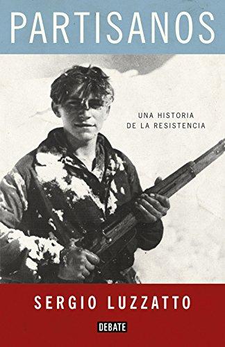 Partisanos/ Partisans: Una historia de la resistencia/ A history of resistance par Sergio Luzzatto
