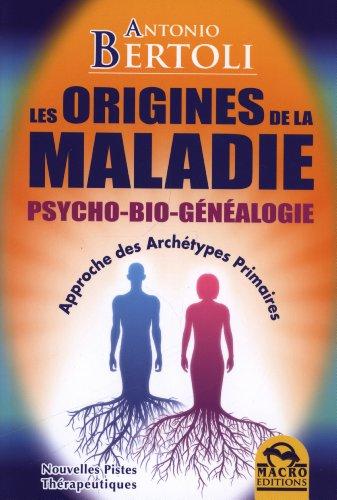 Les Origines de la Maladie - Psycho-Bio-Généalogie