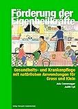 Förderung der Eigenheilkräfte: Gesundheits- und Krankenpflege mit natürlichen Anwendungen für gross und klein