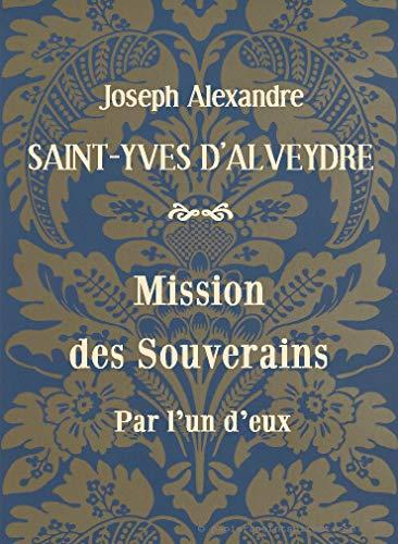 Mission des Souverains: Par l'un d'eux par Joseph Alexandre Saint-Yves d'Alveydre