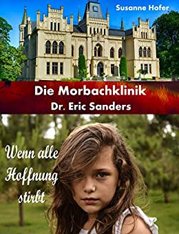 Wenn alle Hoffnung stirbt: Die Morbachklinik Dr. Eric Sanders