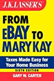 J.K. Lasser's From Ebay to Mary Kay: Taxes Made Easy for Your Home Business by Gary W. Carter (2005-11-25)