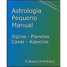Astrologia Pequeno Manual: Signos Planetas Casas Aspectos (Portuguese Edition)