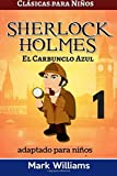 Sherlock Holmes  adaptada para niños : El Carbunclo Azul: Volume 1