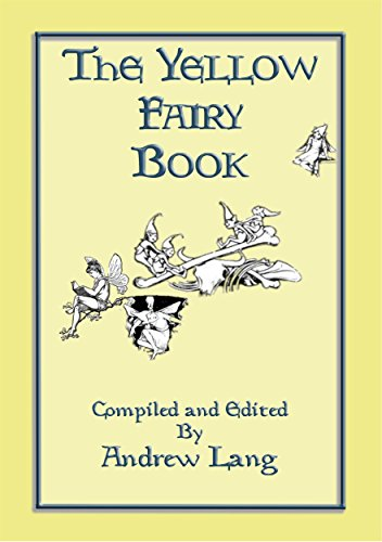 THE YELLOW FAIRY BOOK - Illustrated Edition: Andrew Lang's Coloured Fairy Books (Andrew Lang's Many Coloured Fairy Books 4) (English Edition)