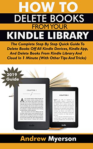 HOW TO DELETE BOOKS FROM YOUR KINDLE LIBRARY: The Complete Step By Step Quick Guide To Delete Books Off All Kindle Devices, App, Kindle Library And Cloud ... Other Tips and Tricks) (English Edition) - Für Windows 7 Kindle-app
