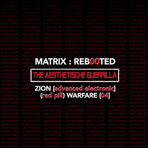 Matrix: Reb00ted . The Aesthetische Guerrilla - Zion (advanced Electronic) (Blue Pill) Warfare (04) (Advanced Warfare Digital Download)