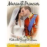 UN MARIAGE PRINCIER - KATE ET LE PRINCE WILLIAM
