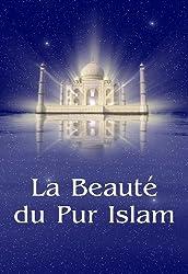 La Beauté du Pur Islam