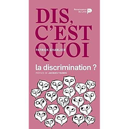Dis, c'est quoi la discrimination ?