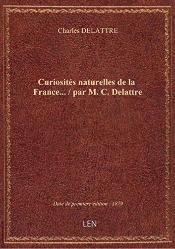 Curiosits naturelles delaFrance / parM.C. Delattre
