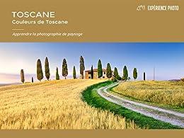 Expérience Photo: Toscane, Couleurs de Toscane: French Version par [Carovillano, Francesco, Di Nucci, Marco]