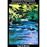 Experiments In Impressionism - A Photography Study - Volume 8 (Art Book 18) (English Edition)