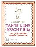 Tante Lene kocht ein: Freches aus der Früchteküche: Marmeladen, Chutneys und Gelees