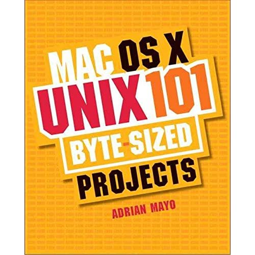 [(MAC OS X Unix 101 Byte-Sized Projects)] [By (author) Adrian Mayo] published on (December, 2005)