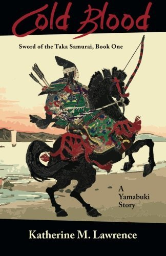 Cold Blood: A Yamabuki Story (Sword of the Taka Samurai Book One): Volume 1 by Katherine M Lawrence (12-Dec-2014) Paperback