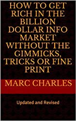 How to Get Rich in the Billion Dollar Info Market without the Gimmicks, Tricks or Fine Print (English Edition)