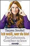 Ich weiß, wer du bist: Das Geheimnis, Gesichter zu lesen - Tatjana Strobel