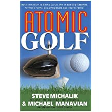 Atomic Golf: The Alternative to Swing Gurus, Pie-In-The-Sky Theories, Perfect Greens, and Everything Else That's Failed