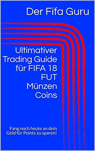 Ultimativer Trading Guide für FIFA 18 FUT Münzen Coins: Fang noch heute an dein Geld für Points zu sparen!