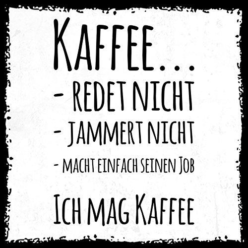 how about tee? - Kaffee redet Nicht, jammert Nicht, Macht einfach seinen Job. Ich mag Kaffee - stylischer Kühlschrank Magnet mit lustigem Spruch-Motiv - zur Dekoration oder als Geschenk