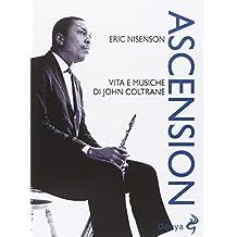 Ascension. Vita e musiche di John Coltrane