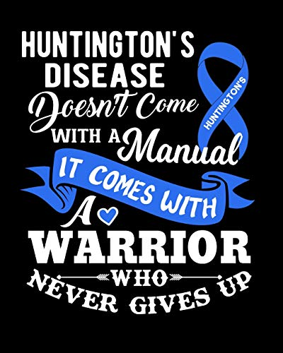 Huntington's Disease Doesn't Come With a Manual It Comes With a Warrior Who Never Gives Up: Huntington's Disease 100 Page Notebeook 8x10 College Rule