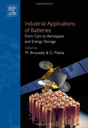 Industrial Applications of Batteries: From Cars to Aerospace and Energy Storage by Elsevier Science (2007-04-10)
