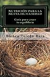 Nutrición para la Nueva Humanidad: Equilibra cuerpo, mente y alma: Volume 1