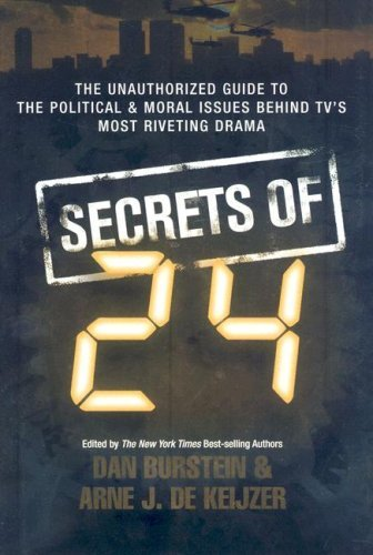 Secrets of 24: The Unauthorized Guide to the Political and Moral Issues Behind TV's Most Riveting Drama by Dan Burstein & Arne J. de Keijzer (2007-12-01)