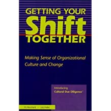 Getting Your Shift Together : Making Sense of Organizational Culture and Change : Introducing Cultural Due Diligence (TM) by Lizz Pellet (2000-04-28)