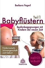 Babyflüstern Teil 1: Seelenbegegnungen mit Kindern der neuen Zeit - Kinderwunsch, Schwangerschaft und Geburt Gebundene Ausgabe
