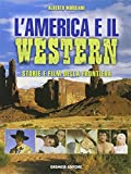 L'America e il western. Storie e film della frontiera. Ediz. illustrata