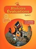 Histoire Evaluations Cycle 3 : 115 exercices pour évaluer et faire progresser les élèves