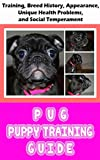 Pug Puppy Training Guide: Training, Breed History, Appearance, Unique Health Problems, and Social Temperament