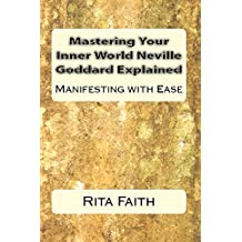 Mastering Your Inner World Neville Goddard Explained: Manifesting with Ease