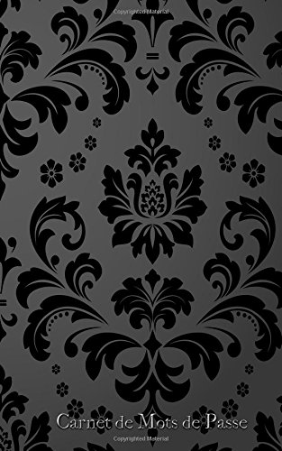 Carnet de Mots de Passe: A5 - 98 Pages - 111 - Motifs infinis - Fleurs - Paisley - Geometrie - Noir par Mes Mots de Passe Horko