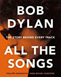 Bob Dylan: All the Songs - the Story Behind Every Track by Philippe Margotin (2015-10-27)