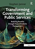 Transforming Government and Public Services: Realising Benefits through Project Portfolio Management by Stephen Jenner (2010-05-07)