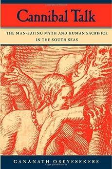 Cannibal Talk: The Man-Eating Myth and Human Sacrifice in the South Seas (English Edition) di [Obeyesekere, Gananath]