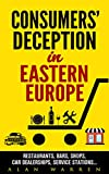 Consumers' Deception in Eastern Europe: Restaurants, Bars, Shops, Car Dealerships, Service Stations... (English Edition)