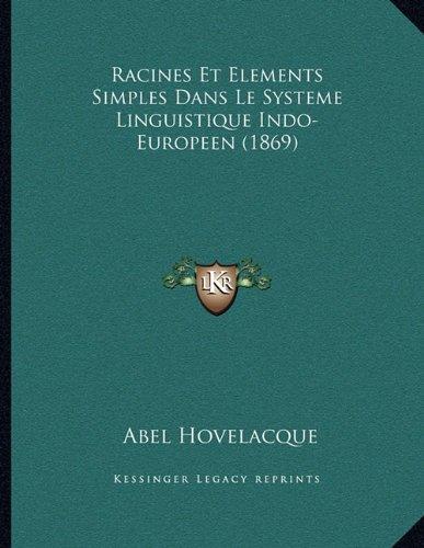 Racines Et Elements Simples Dans Le Systeme Linguistique Indo-Europeen (1869)