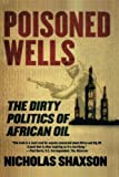 Poisoned Wells: The Dirty Politics of African Oil: 0