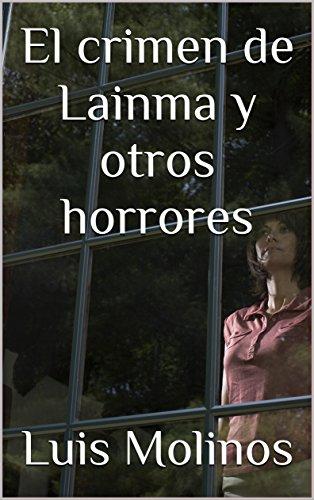 El crimen de Lainma y otros horrores de [Molinos, Luis]
