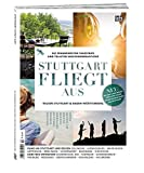 Stuttgart fliegt aus: Die spannendsten Tagestrips und tollsten Wochenendausflüge in der Region Stuttgart & Baden-Württemberg
