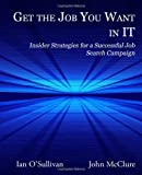 Get the Job You Want in It: Insider Strategies for a Successful Job Search Campaign by Ian O'Sullivan (2010-06-07)