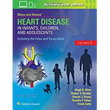 Moss and Adams' Heart Disease in Infants, Children, and Adolescents: Including the Fetus and Young Adult