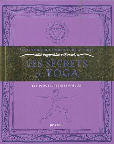 Les secrets du yoga : Les 10 postures essentielles