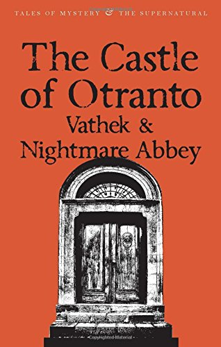 The Castle of Otranto/Nightmare Abbey/Vathek (Tales of Mystery & The Supernatural)