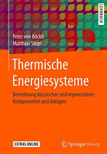 Thermische Energiesysteme: Berechnung klassischer und regenerativer Komponenten und Anlagen -